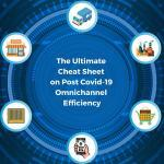 The Ultimate Cheat Sheet on Post Covid-19 Omnichannel Efficiency